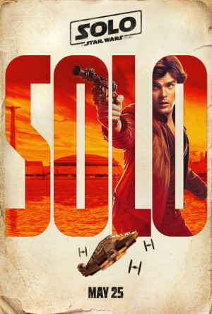 SOLO: A STAR WARS STORY Trailer & Posters #HanSolo